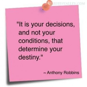 it-is-you-decisions-and-not-your-conditions-that-determine-your-destiny