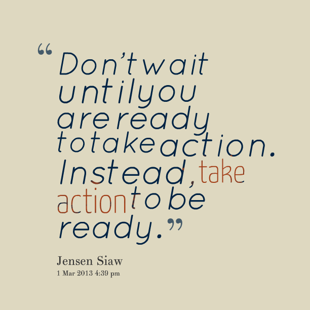 dont-wait-until-you-are-already-to-take-action